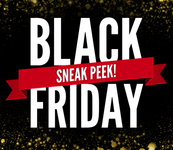 Black Friday Sneak peek